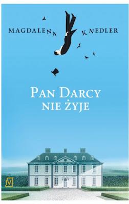 """""""Pan Darcy nie żyje"""" Magdalena Knedler"""