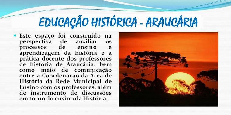 EDUCAÇÃO HISTÓRICA - ARAUCÁRIA