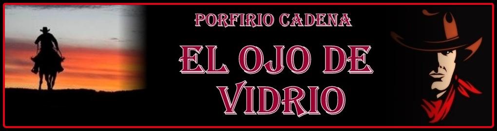 Porfirio Cadena El Ojo de Vidrio