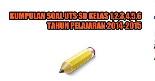 Download Contoh Soal Uts Kelas 1 2 3 4 5 6 Sd Tahun 2015 Semester 2 Operator Sekolah