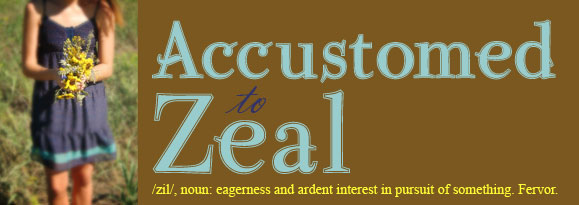 Accustomed to Zeal