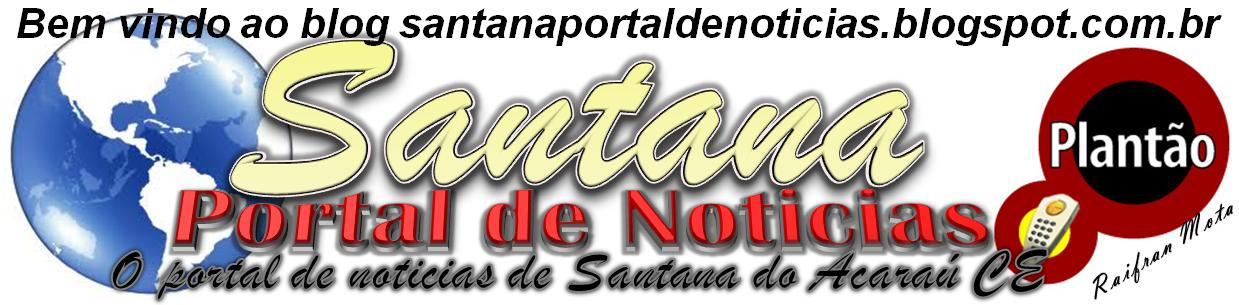 SANTANA PORTAL DE NOTICIAS (((O portal de noticias de santana do Acaraú CE)))