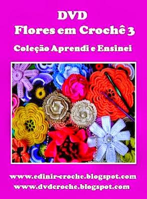 dvd flores em croche 5 volumes da coleção aprendi e ensinei com edinir-croche video-aulas blog loja frete gratis