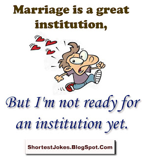 Marriage is a great institution but I'm not ready for an institution yet.