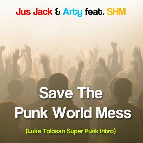 Jus Jack & Oza, Arty feat SHM - Save The Punk World Mess (Luke Tolosan Super Punk)