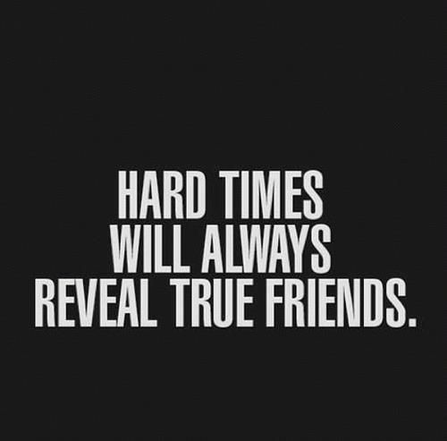Inspirational Quotes: Hard times reveal true friends. You know