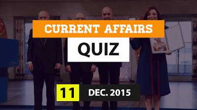 Current Affairs Quiz 11 December 2015
