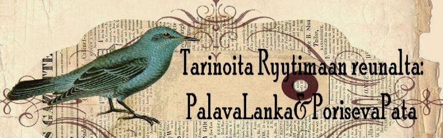 Tarinoita Ryytimaan reunalta: PalavaLanka&PorisevaPata