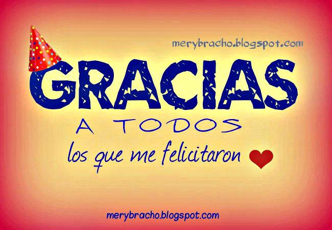 Saludo para enviar a mis amigos y familia cuando me han felicitado por mi cumpleaños, el día de mi cumpleaños en mi muro, perfil de facebook, twitter, instagram, pinterest, imágenes por Mery Bracho