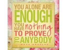 You alone are enough - Maya Angelou quote