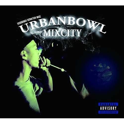 [Album] ISSUGI & DJ SCRATCH NICE – UrbanBowl Mixcity (2015.04.08/MP3/RAR)