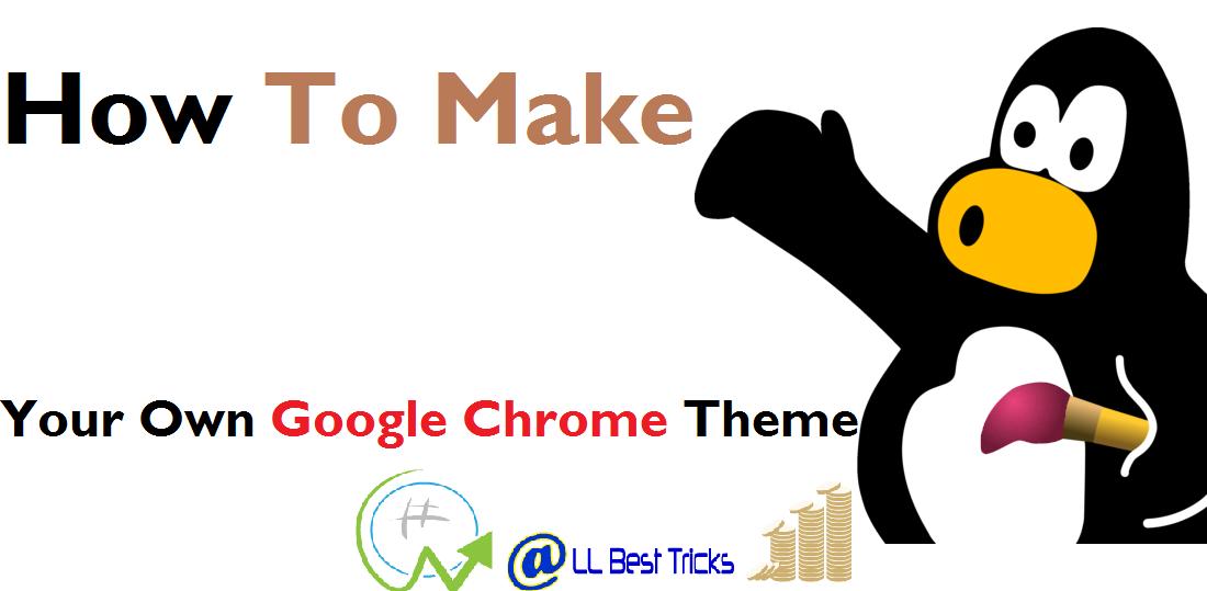 make your own theme for google chrome