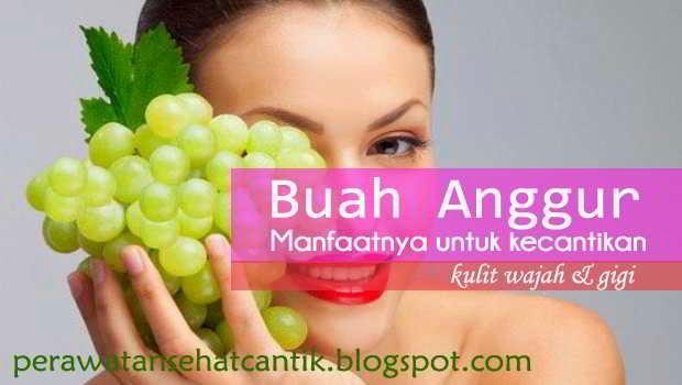 Manfaat Anggur Untuk Kecantikan Kulit dan Kesehatan Gigi Manfaat Anggur Untuk Kecantikan Kulit dan Kesehatan Gigi