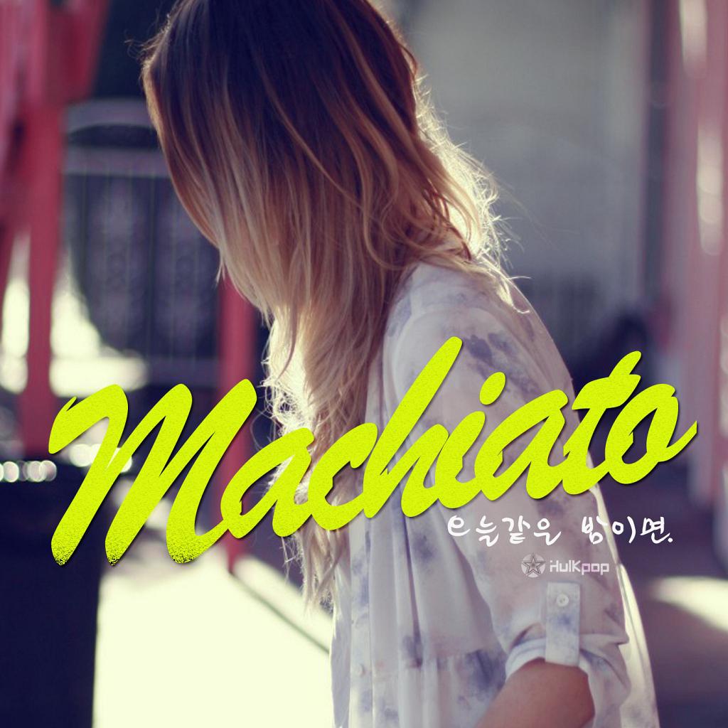 Macchiato – 오늘같은 밤이면