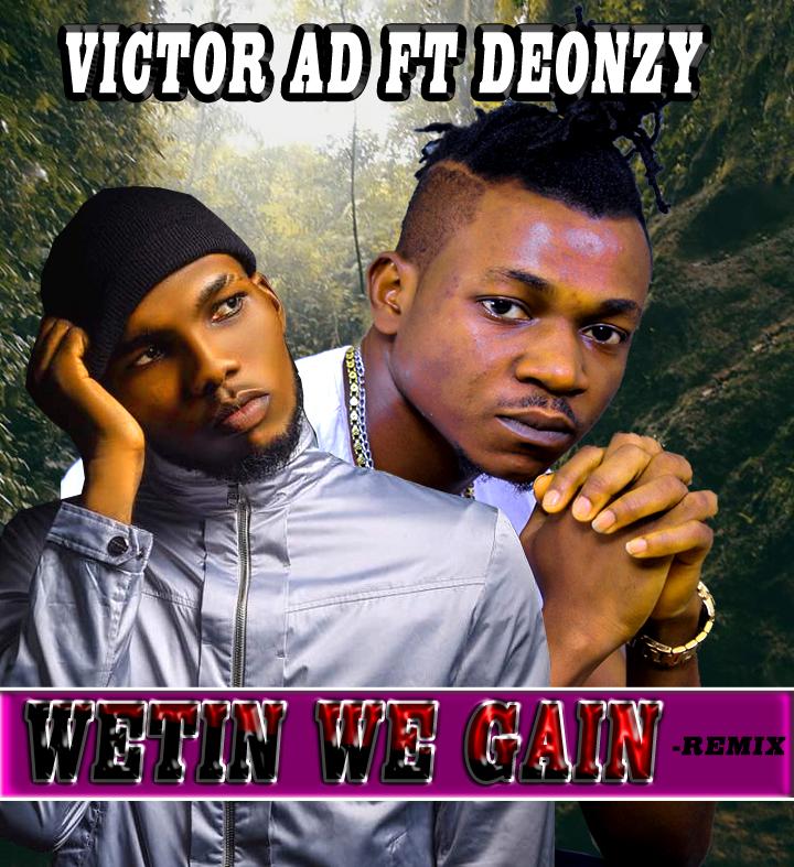 Victor Ad ft Deonzy – Wetin we gain_ Remix