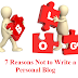 7 Reasons Not to Write a Personal Blog