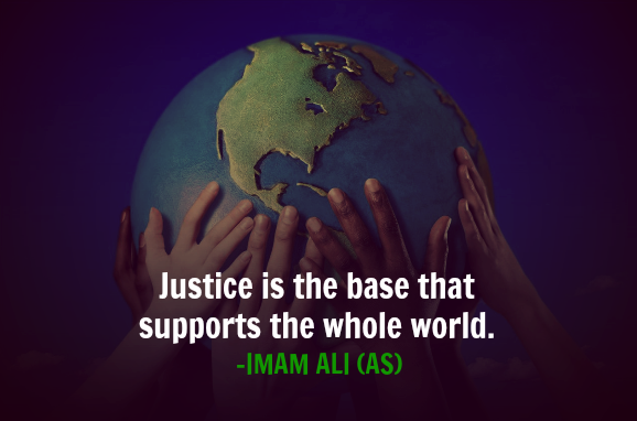 Justice is the base that supports the whole world.
