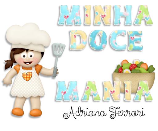 Minha Doce Mania ~ Receitas Culinárias ~ ADRIANA FERRARI