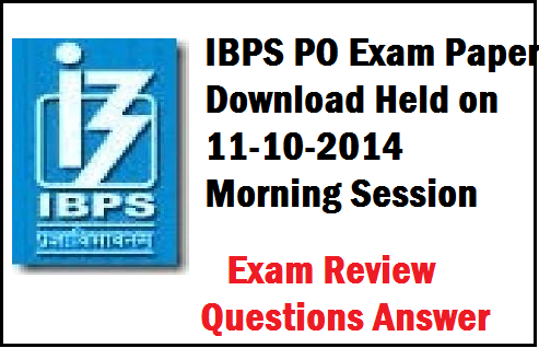 ibps po online exam review of 11th October 2014- general awareness questions asked in IBPS PO exam 2014 with answers. Also candidates can download ibps po question paper held on 11th October 2014 . These are some IBPS po exam questions shared by our candidates based on the experience of IBPS PO exam 11-10-2014.