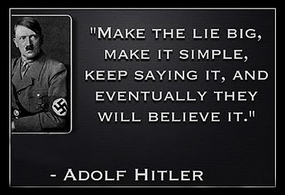 "Photo Of Hitler with quote:  ""Make the lie big, Make it simple, Keep saying it, and eventually they will believe it."""