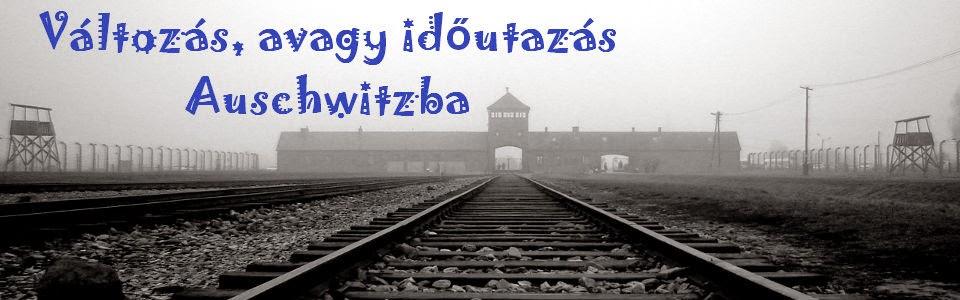 Változás, avagy időutazás Auschwitzba