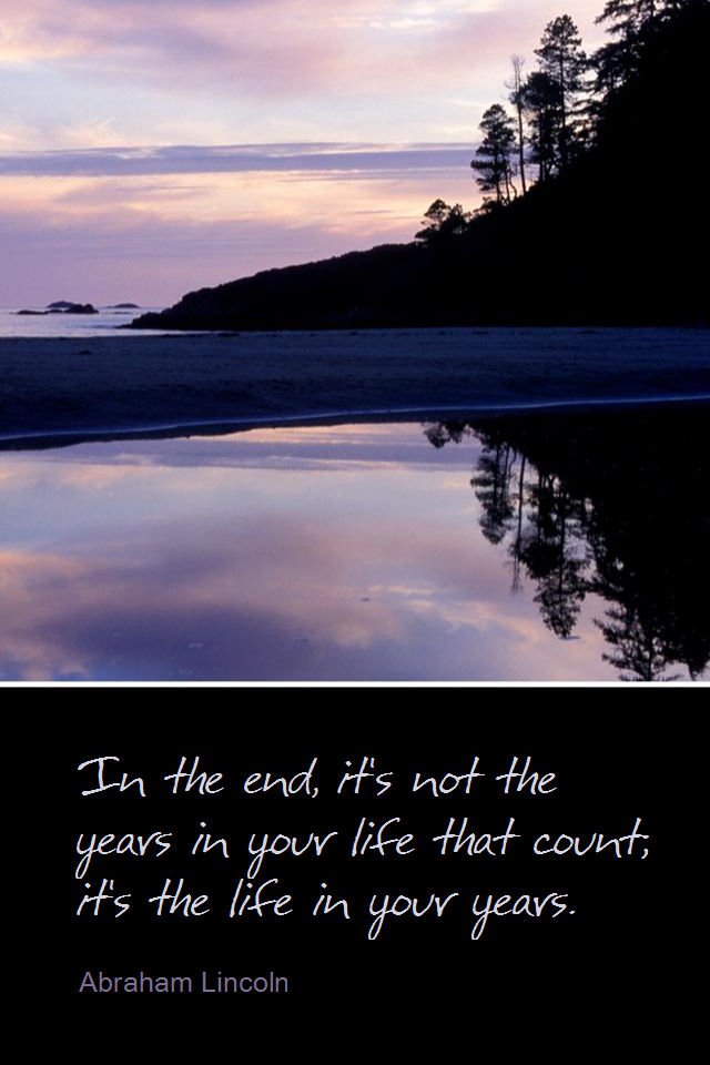 visual quote - image quotation for LIFE - In the end, it's not the years in your life that count; it's the life in your years. - Abraham Lincoln