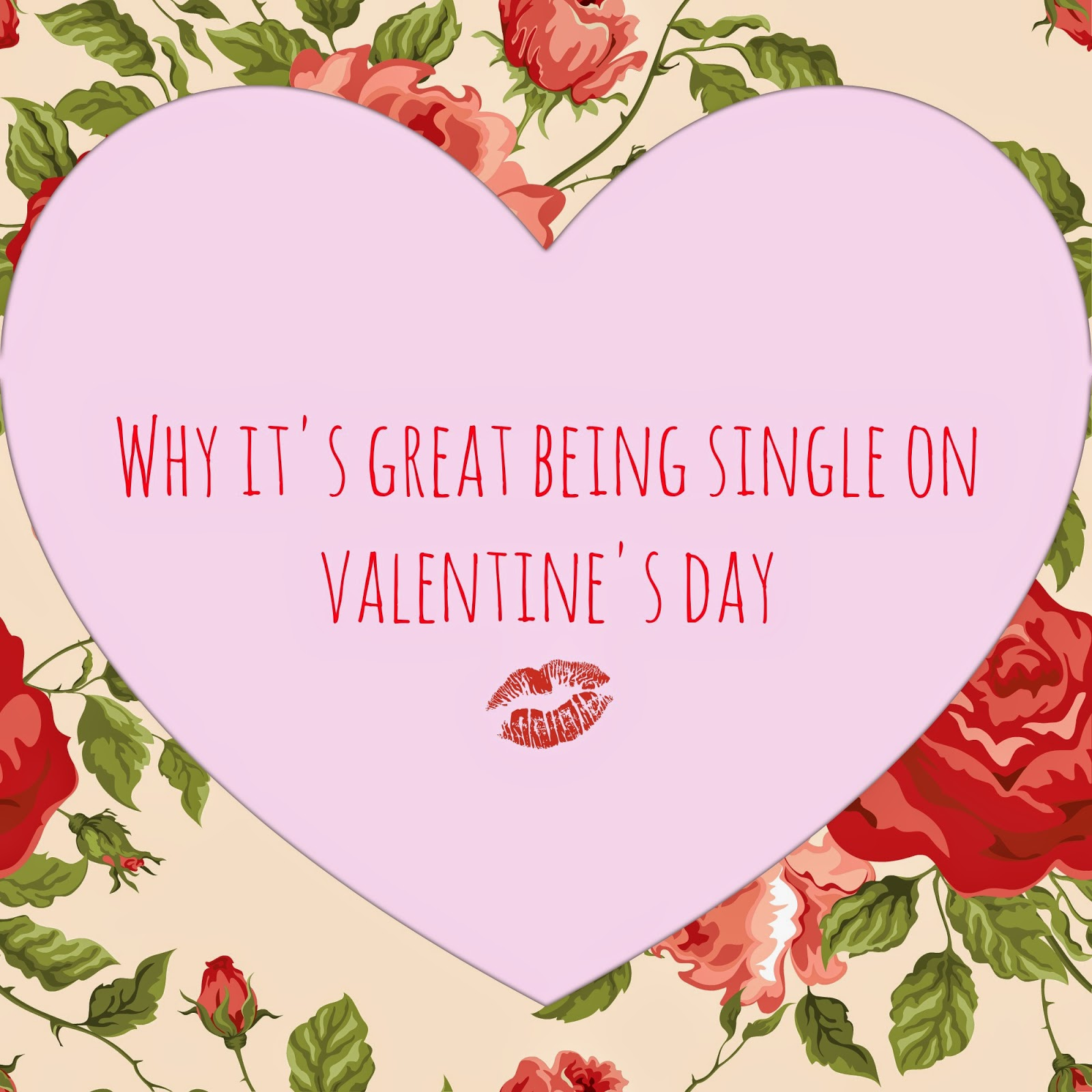 Well, Iu0027m Here To Tell You That Being Single On Valentineu0027s Day Is Kind Of  The Best Thing Ever!