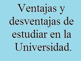 Ventajas, Desventajas, Estudiar, Universidad