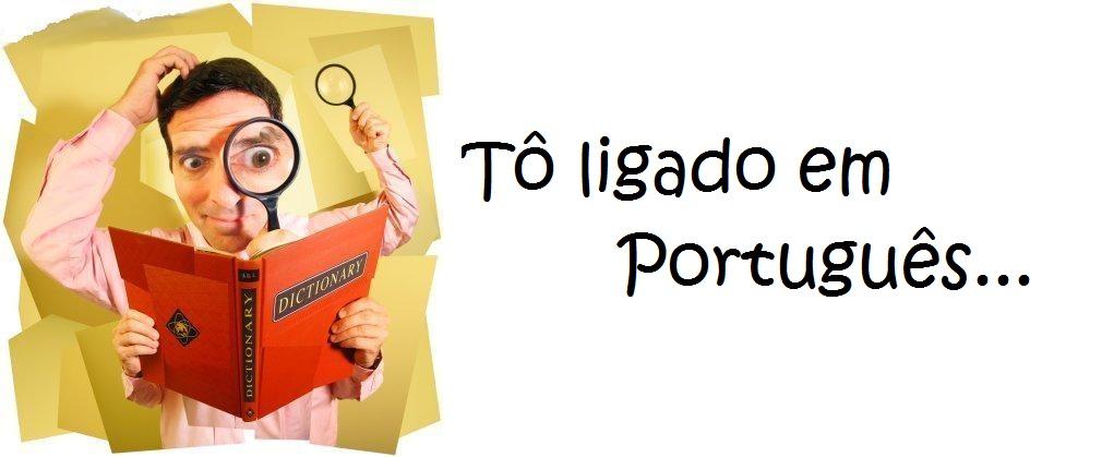 Tô ligado em português