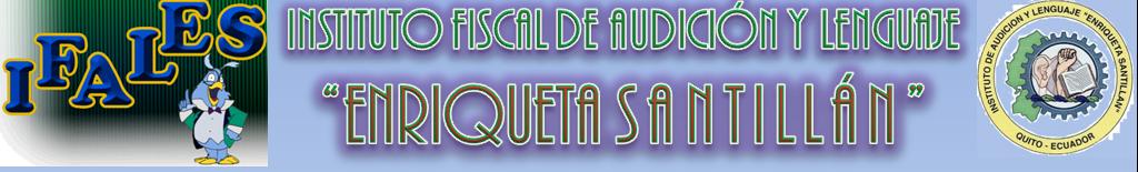 """INSTITUTO  FISCAL  DE  AUDICIÓN  Y  LENGUAJE                     """"ENRIQUETA      SANTILLÁN"""""""