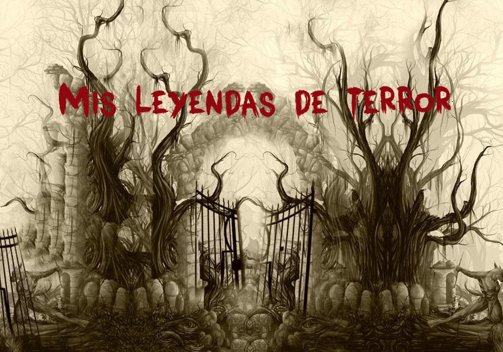 Mis leyendas de terror