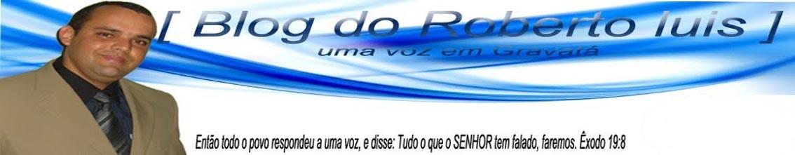 Blog do Roberto Luis uma Voz em Gravatá