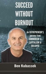 Succeed Without Burnout - by Ben Kubassek