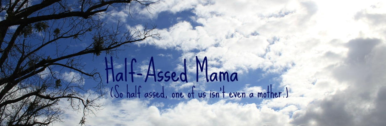 "<p align=""left"">Half-Assed Mama</p>"