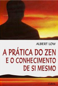 A PRÁTICA DO ZEN E O CONHECIMENTO DE SI MESMO – Albert Low