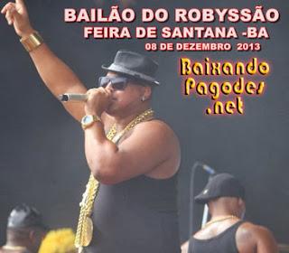 Bailão do Robyssão Ao Vivo em Feira de Santana-Ba 08-12-13,baixar músicas grátis,baixar cd completo,baixaki músicas grátis,baixar cd do bailão do robyssão,bailão do robyssão,ouvir bailão do robyssão,ouvir pagodes,bailão do robyssão músicas,os melhores pagodes,baixar cd completo de bailão do robyssão,baixar bailão do robyssão grátis,baixar bailão do robyssão,baixar pagode atual