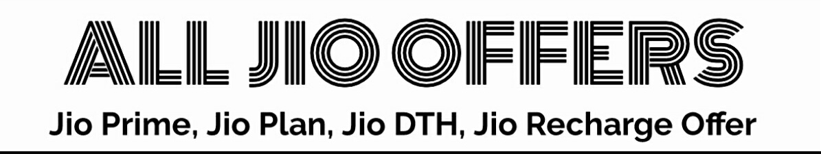 All Jio Offers - Jio Plan, Jio Phone, Jio DTH, Jio Recharge, Jio Prime