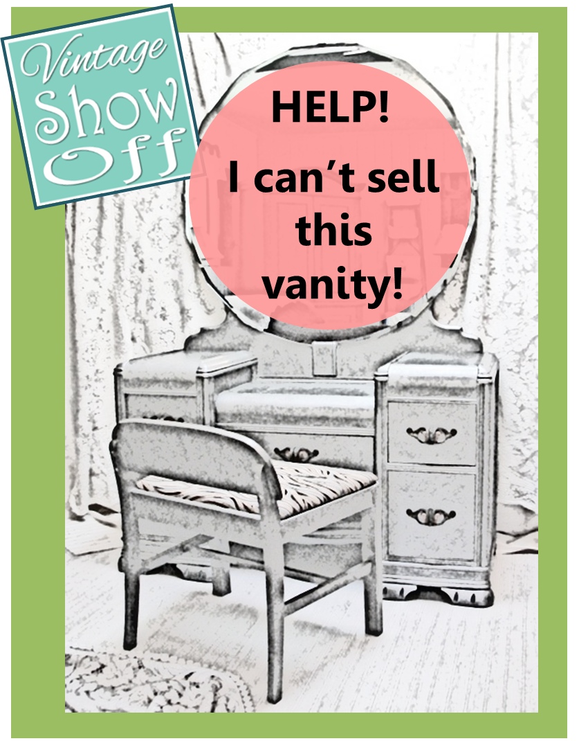 Help - I Can't Sell This Vanity! - Vintage Show Off: Help - I Can't Sell This Vanity!