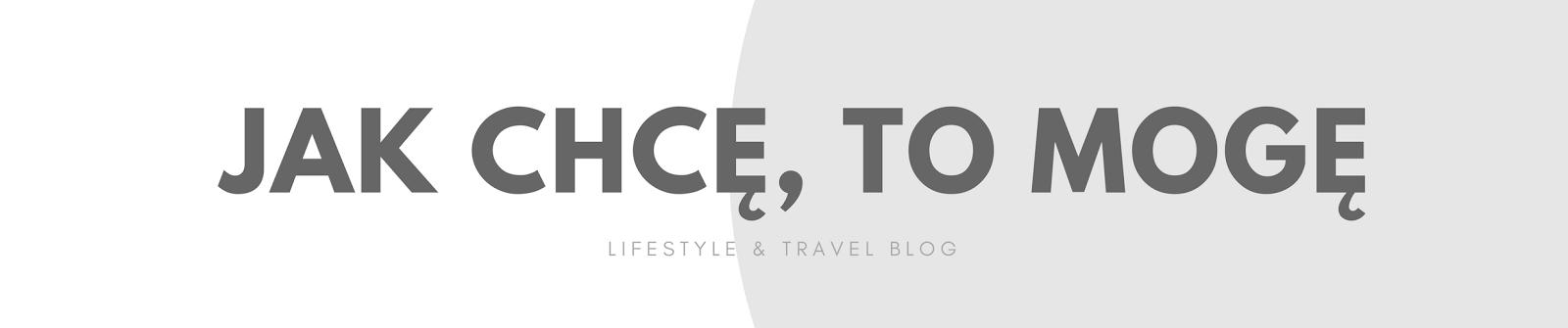 jak chcę, to mogę! blog lifestylowo-podróżniczy
