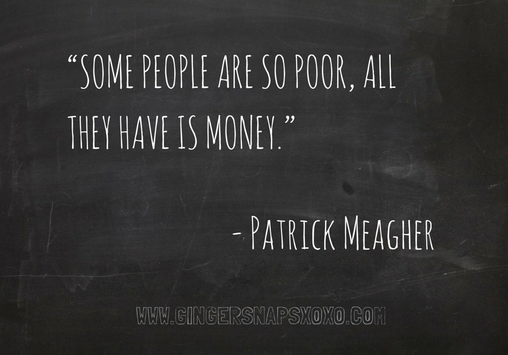 Patrick Meagher quote money poor quote