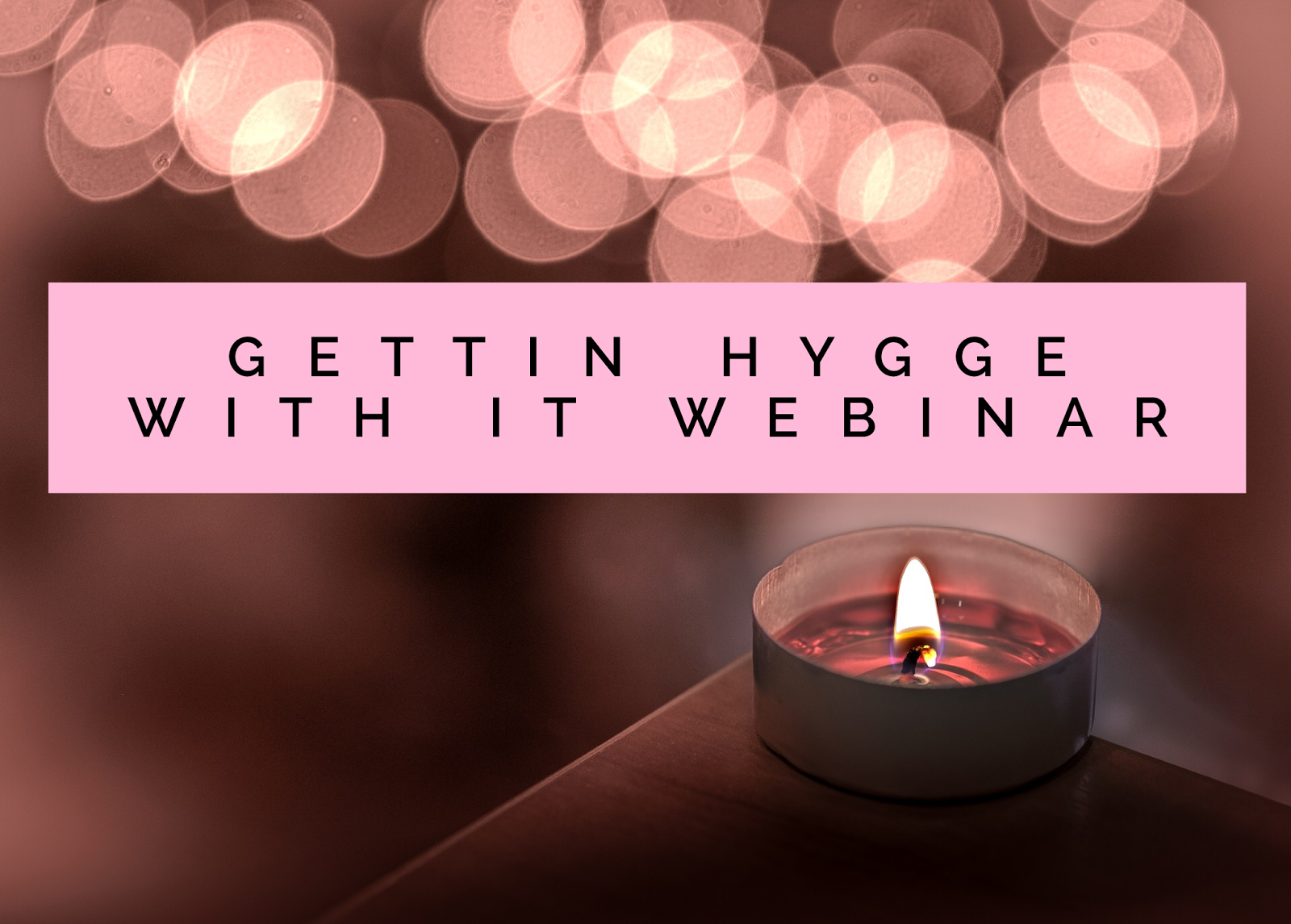 Sign Up For My Free Hygge Webinar: