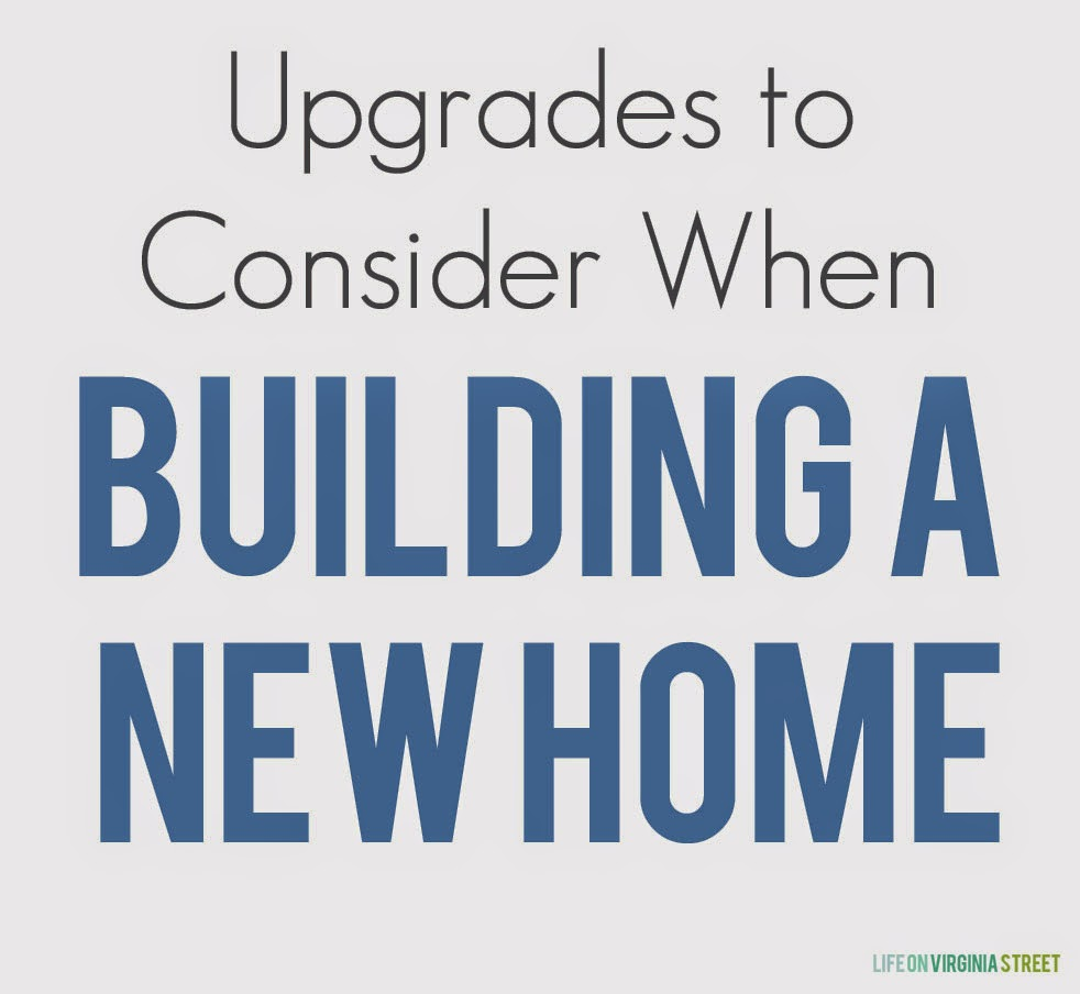 Upgrades To Consider When Building