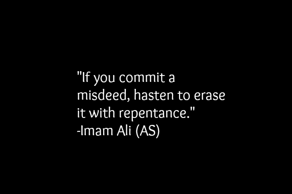 If you commit a misdeed, hasten to erase it with repentance.