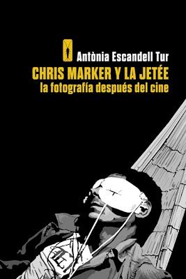 Chris Marker y La Jetée, la fotografía después del cine Antònia Escandell libro