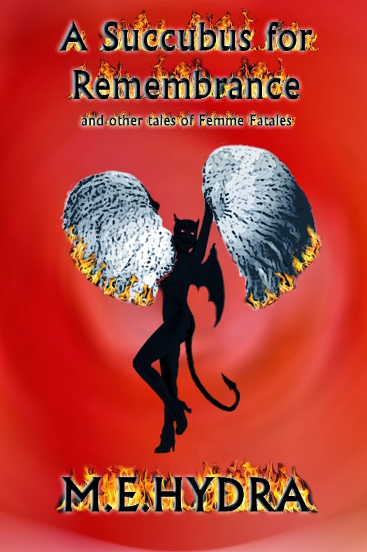 http://www.amazon.com/Succubus-Remembrance-other-tales-Fatales/dp/149530681X/ref=sr_1_2?s=books&ie=UTF8&qid=1392083876&sr=1-2&keywords=m.e.+hydra