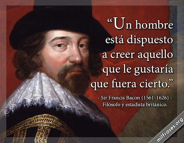 frases y libros de Sir Francis Bacon (1561-1626) Filósofo y estadista británico.