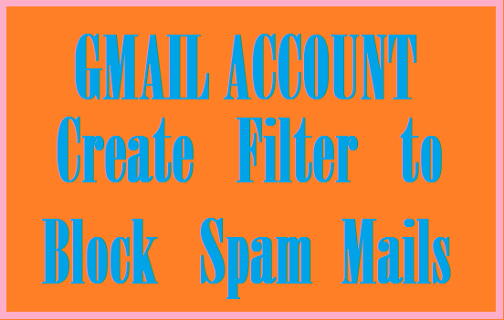 Gmail Account – How to block unwanted spam Emails in simple steps