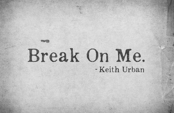 Keith Urban – Break On Me (Lyrics)