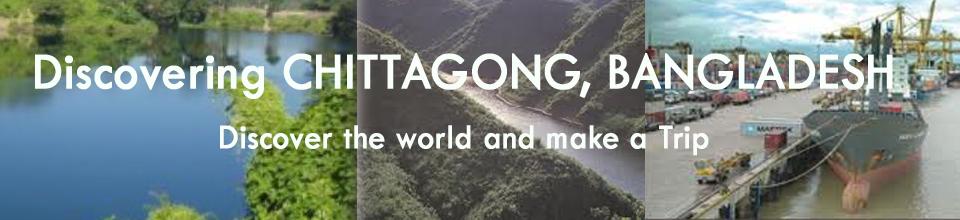 Discovering CHITTAGONG, BANGLADESH