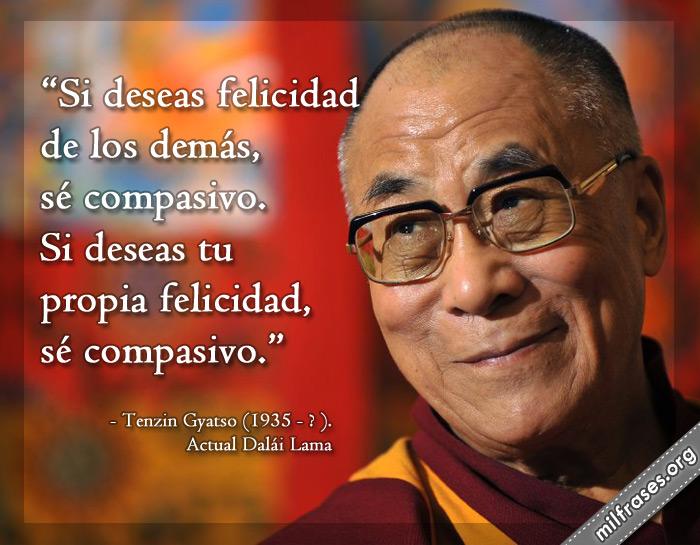 Si deseas felicidad de los demás, sé compasivo. Si deseas tu propia felicidad, sé compasivo. frases del Dalai Lama